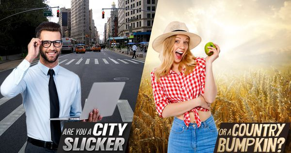 Are You A City Slicker Or A Country Bumpkin?