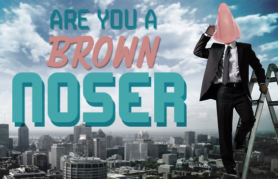 Are You A Brown Noser?