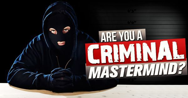 Are You A Criminal Mastermind?