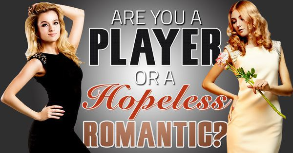 Are You A Player Or A Hopeless Romantic?