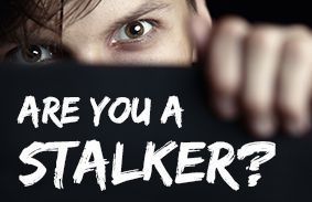 Are You A Stalker?