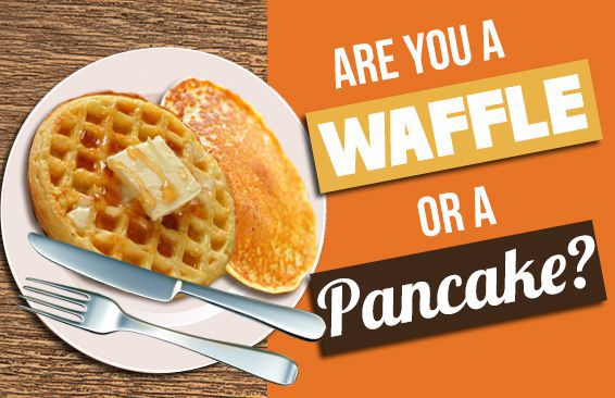 Are You A Waffle Or A Pancake?