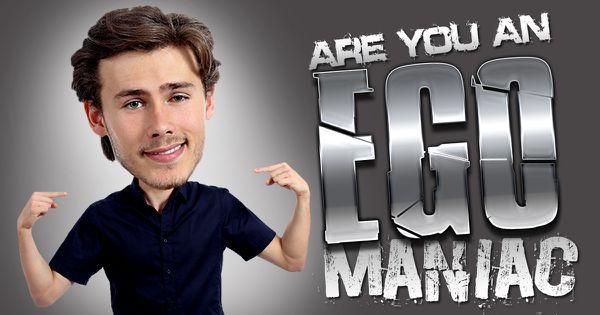 Are You An Egomaniac?