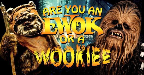 Are You An Ewok Or A Wookiee?
