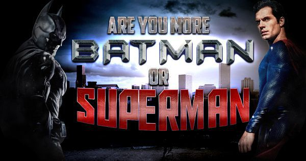 Are You More Batman Or Superman?