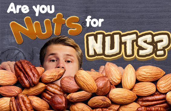 Are You Nuts For Nuts?