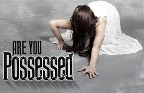 Are You Possessed?