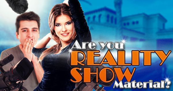 Are You Reality Show Material?