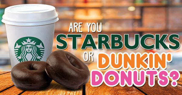 Are You Starbucks or Dunkin' Donuts?