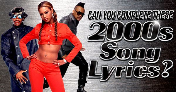 can you complete these 2000s song lyrics