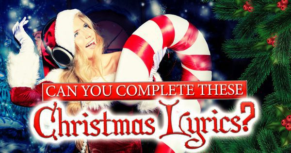 Can You Complete These Christmas Lyrics?