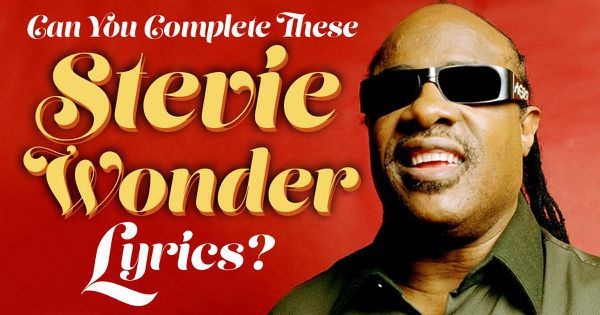 Can You Complete These Stevie Wonder Lyrics?