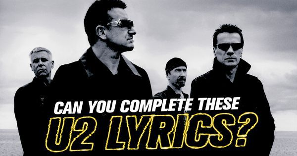 Can You Complete These U2 Lyrics?