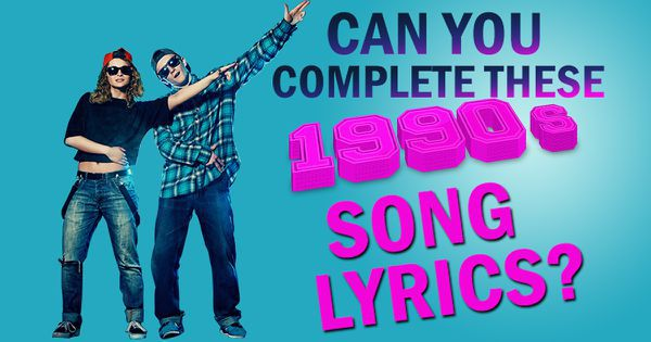 Can You Complete These 1990s Song Lyrics?