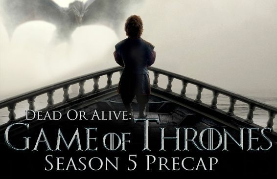 Dead Or Alive: Game of Thrones Season 5 Precap