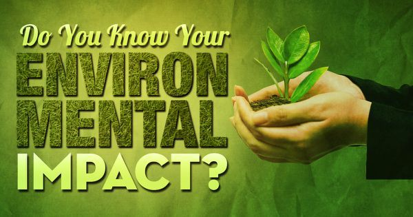 Do You Know Your Environmental Impact?
