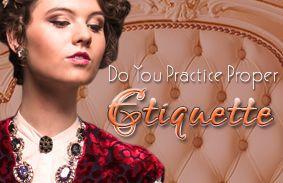 Do You Practice Proper Etiquette?