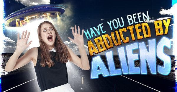 Have You Been Abducted By Aliens?