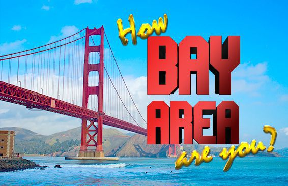 How Bay Area Are You?