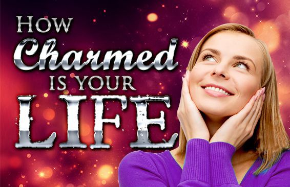 How Charmed Is Your Life?
