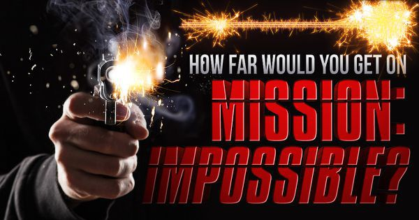 "How Far Would You Get On ""Mission: Impossible""?"