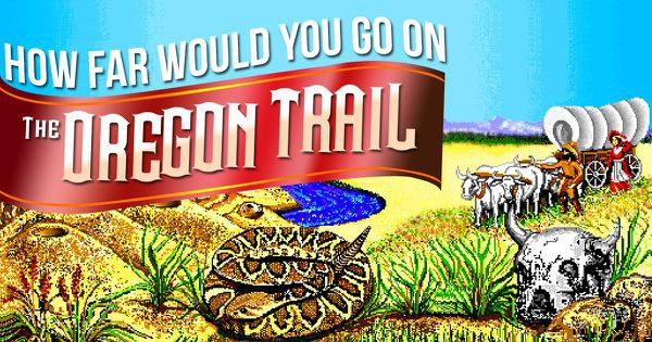 How Far Would You Go On The Oregon Trail?