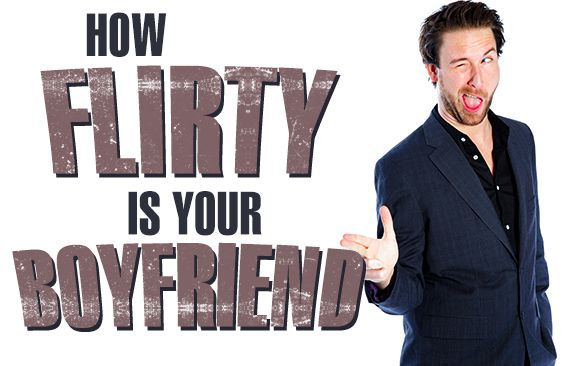 How Flirty Is Your Boyfriend?