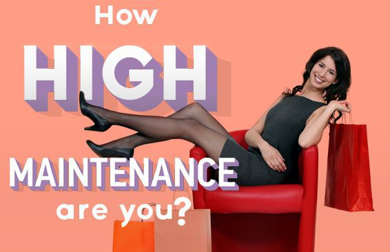 How High Maintenance Are You?