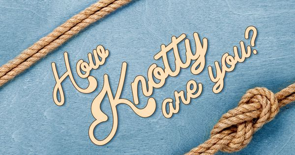 How Knotty Are you?