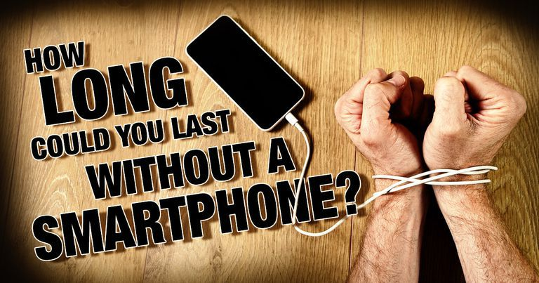Smartphone Addiction: How Long Could You Last without a Smartphone?
