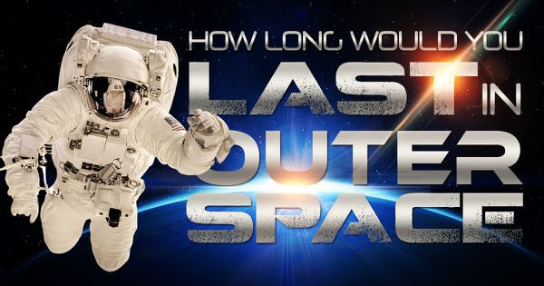 How Long Would You Last In Outer Space?