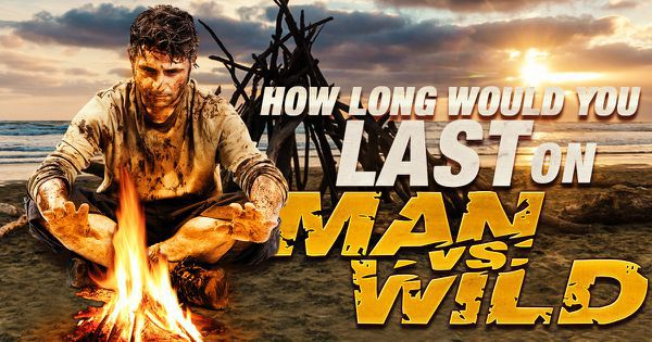 "How Long Would You Last on ""Man vs. Wild""?"