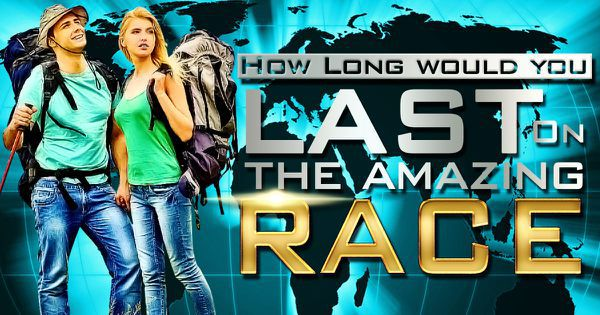 "How Long Would You Last On ""The Amazing Race""?"