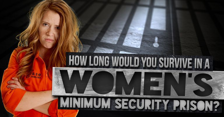 How Long Would You Last in a Women's Minimum Security Prison?