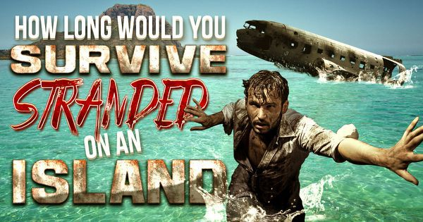 How Long Would You Survive Stranded On An Island?