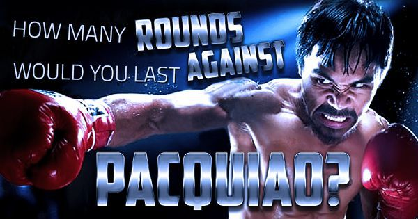 How Many Rounds Would You Last Against Pacquiao?