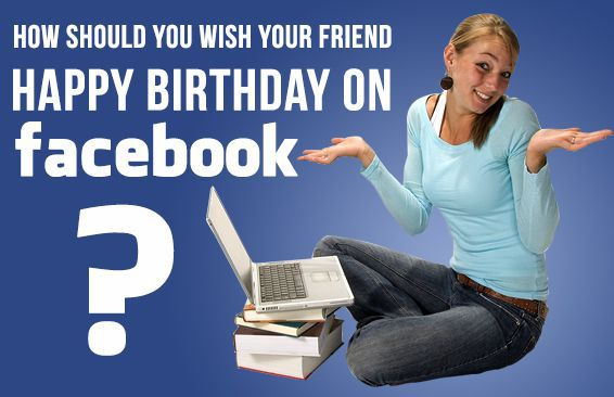 How Should You Wish Your Friend Happy Birthday On Facebook?