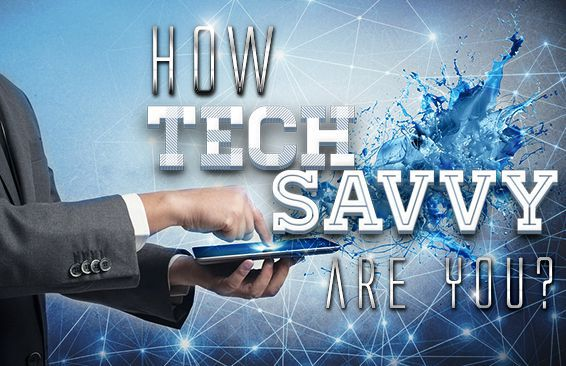 How Tech Savvy Are You?