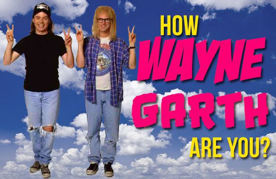 How Wayne/Garth Are You?