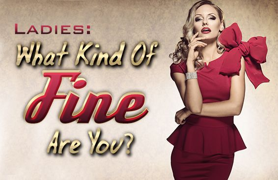 Ladies: What Kind Of Fine Are You?