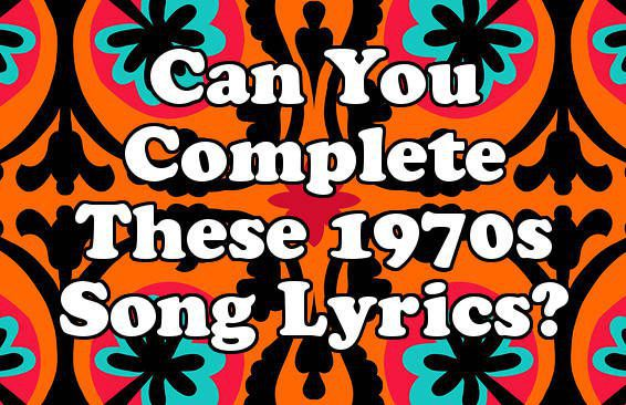 Can You Complete These 1970s Song Lyrics?