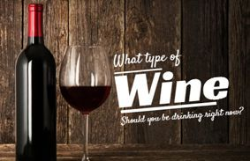 What Type Of Wine Should You Be Drinking Right Now?