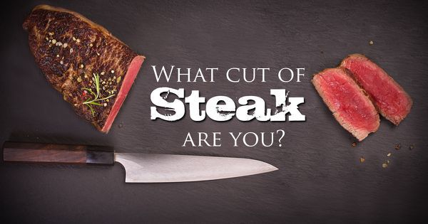 What Cut Of Steak Are You?