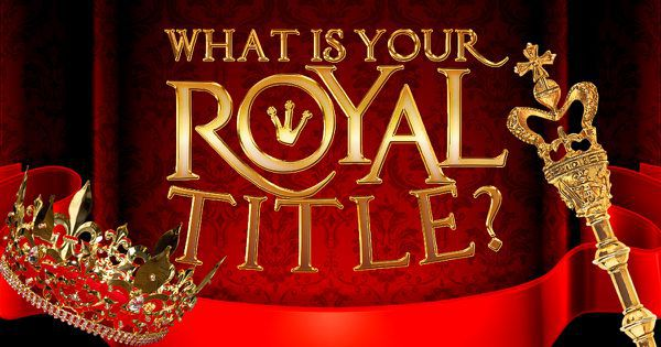 Royal Titles: What's Your Nobility?