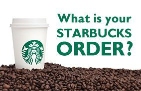 What Is Your Starbucks Order?