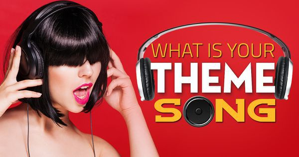 What is your theme song