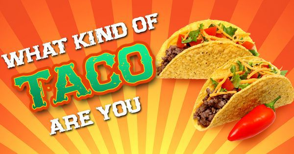 What Kind Of Taco Are You?