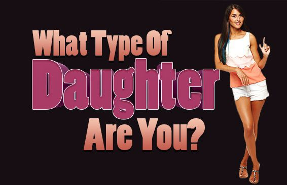 What Type Of Daughter Are You?