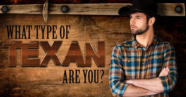 What Type Of Texan Are You?