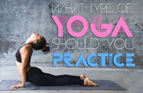 What Type Of Yoga Should You Practice?